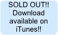 SOLD OUT!! Download available on iTunes!!